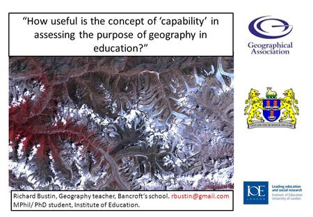 How useful is the concept of capability in assessing the purpose of geography in education? Richard Bustin, Geography teacher, Bancrofts school.