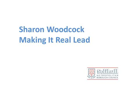 Sharon Woodcock Making It Real Lead. Solihulls Approach to Making it Real Founding 4 Experts by Experience We asked Experts what they wanted to see happen.