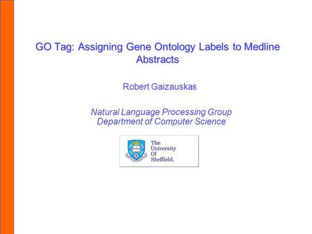 GO Tag: Assigning Gene Ontology Labels to Medline Abstracts Natural Language Processing Group Department of Computer Science Robert Gaizauskas.