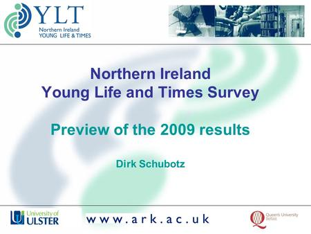 Northern Ireland Young Life and Times Survey Preview of the 2009 results Dirk Schubotz.
