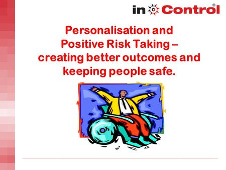 Personalisation and Positive Risk Taking – creating better outcomes and keeping people safe.