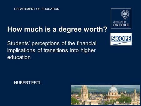 DEPARTMENT OF EDUCATION How much is a degree worth? Students perceptions of the financial implications of transitions into higher education HUBERT ERTL.