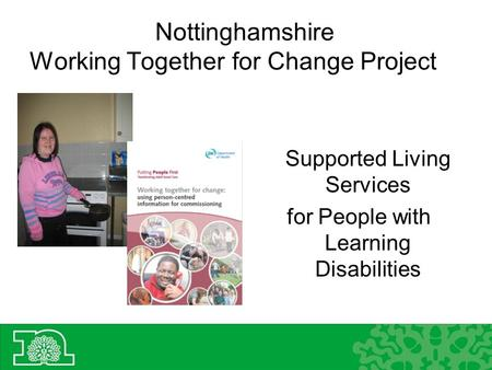Nottinghamshire Working Together for Change Project Supported Living Services for People with Learning Disabilities.