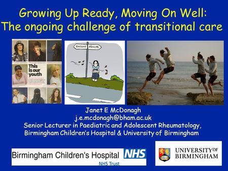 Janet E McDonagh Senior Lecturer in Paediatric and Adolescent Rheumatology, Birmingham Childrens Hospital & University of Birmingham.