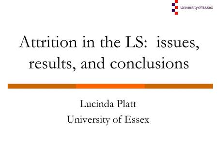 Attrition in the LS: issues, results, and conclusions Lucinda Platt University of Essex.