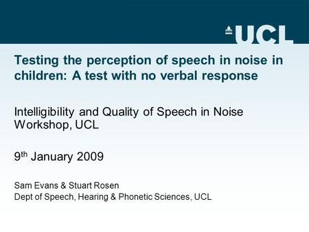 Testing the perception of speech in noise in children: A test with no verbal response Intelligibility and Quality of Speech in Noise Workshop, UCL 9 th.