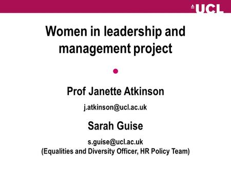 Women in leadership and management project Prof Janette Atkinson Sarah Guise (Equalities and Diversity Officer,
