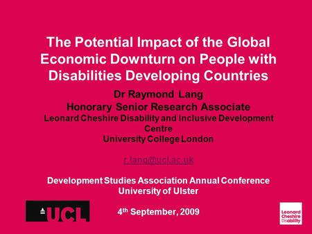 Slide 1 The Potential Impact of the Global Economic Downturn on People with Disabilities Developing Countries Dr Raymond Lang Honorary Senior Research.