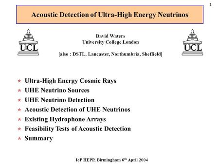Ultra-High Energy Cosmic Rays UHE Neutrino Sources UHE Neutrino Detection Acoustic Detection of UHE Neutrinos Existing Hydrophone Arrays Feasibility Tests.