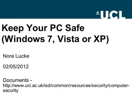 Keep Your PC Safe (Windows 7, Vista or XP) Nora Lucke 02/05/2012 Documents -  security.
