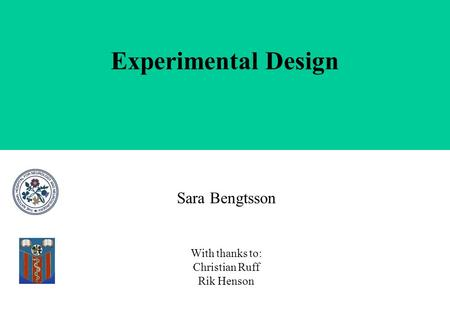 Experimental Design Sara Bengtsson With thanks to: Christian Ruff Rik Henson.