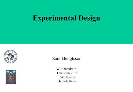 Experimental Design Sara Bengtsson With thanks to: Christian Ruff Rik Henson Daniel Glaser.