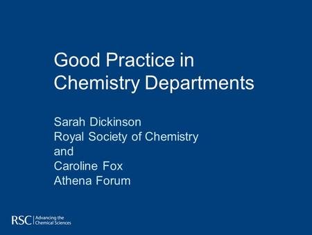 Good Practice in Chemistry Departments Sarah Dickinson Royal Society of Chemistry and Caroline Fox Athena Forum.