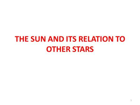 THE SUN AND ITS RELATION TO OTHER STARS 1. Stellar astronomy Well discuss properties of solar-type and other stars – lets first review some preliminaries: