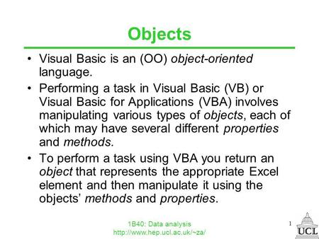 1B40: Data analysis  1 Objects Visual Basic is an (OO) object-oriented language. Performing a task in Visual Basic (VB) or.