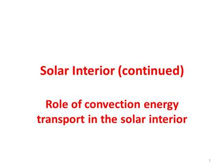 Solar Interior (continued) Role of convection energy transport in the solar interior 1.