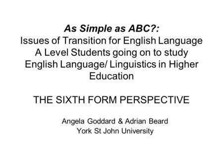 As Simple as ABC?: Issues of Transition for English Language A Level Students going on to study English Language/ Linguistics in Higher Education THE SIXTH.