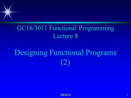 4/6/20141 GC16/3011 Functional Programming Lecture 8 Designing Functional Programs (2)