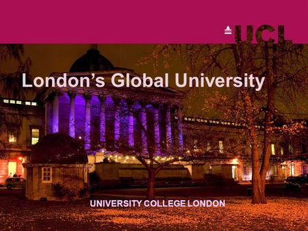 Londons Global University UNIVERSITY COLLEGE LONDON.
