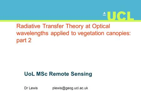 Radiative Transfer Theory at Optical wavelengths applied to vegetation canopies: part 2 UoL MSc Remote Sensing Dr Lewis