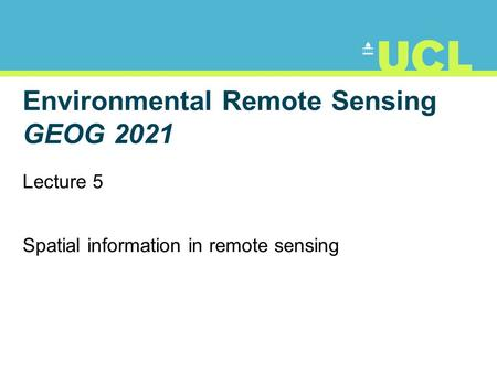 Environmental Remote Sensing GEOG 2021 Lecture 5 Spatial information in remote sensing.