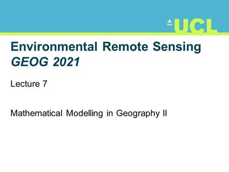 Environmental Remote Sensing GEOG 2021 Lecture 7 Mathematical Modelling in Geography II.