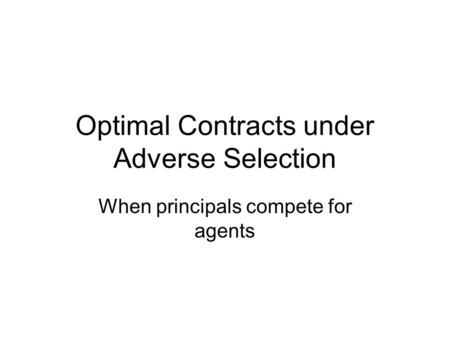 Optimal Contracts under Adverse Selection When principals compete for agents.