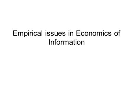 Empirical issues in Economics of Information. Issues that we will be looking at What is the prediction of the theory about the observed correlation between.