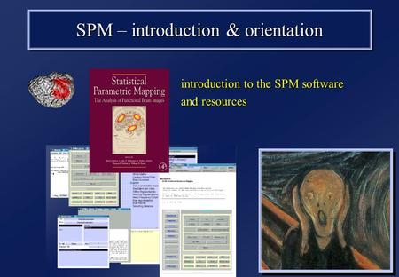SPM – introduction & orientation introduction to the SPM software and resources introduction to the SPM software and resources.