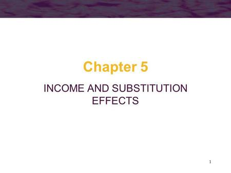 1 Chapter 5 INCOME AND SUBSTITUTION EFFECTS. 2 Objectives How will changes in prices and income influence influence consumers optimal choices? –We will.