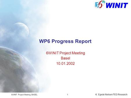 6WINIT Project Meeting, BASEL K. Egede Nielsen/TED Research 1 WP6 Progress Report 6WINIT Project Meeting Basel 10.01.2002.