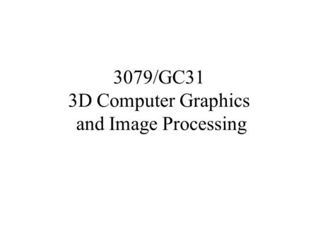 3079/GC31 3D Computer Graphics and Image Processing.