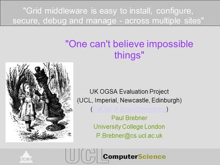 One can't believe impossible things UK OGSA Evaluation Project (UCL, Imperial, Newcastle, Edinburgh) (Full list of project members)Full list of project.