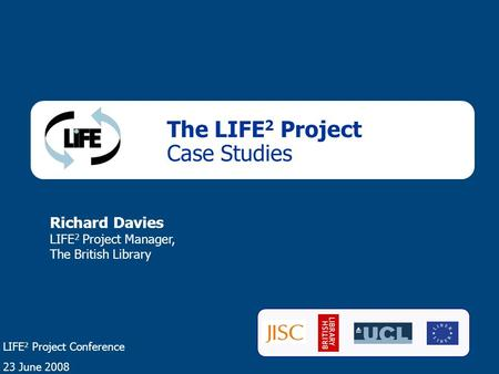 1 LIFE Project - BL Newspapers The LIFE 2 Project Case Studies Richard Davies LIFE 2 Project Manager, The British Library LIFE 2 Project Conference 23.