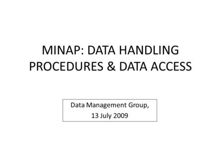 MINAP: DATA HANDLING PROCEDURES & DATA ACCESS Data Management Group, 13 July 2009.