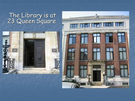 The Library is at 23 Queen Square The Library is at 23 Queen Square.