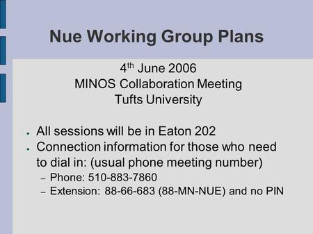 Nue Working Group Plans 4 th June 2006 MINOS Collaboration Meeting Tufts University All sessions will be in Eaton 202 Connection information for those.