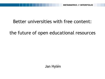 Better universities with free content: the future of open educational resources Jan Hylén.