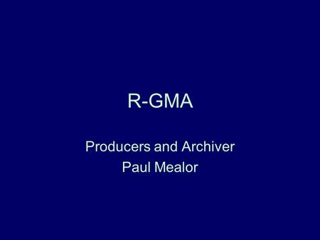 R-GMA Producers and Archiver Paul Mealor. edg-pinger-timeping edg-netmon-rgma-info Producer API edg-gridftplog2rgma Producer API Log Here be servlets.