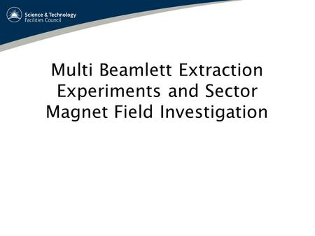 Multi Beamlett Extraction Experiments and Sector Magnet Field Investigation.