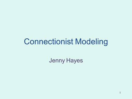 1 Connectionist Modeling Jenny Hayes. 2 Overview What are connectionist models? How do they work? How are they used in psychology?
