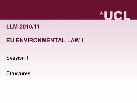 LLM 2010/11 EU ENVIRONMENTAL LAW I Session I Structures.