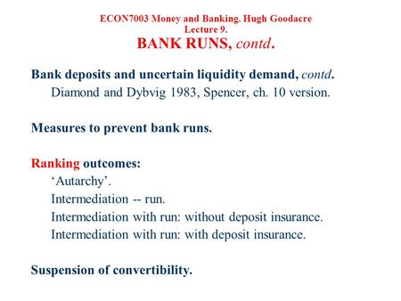 Bank deposits and uncertain liquidity demand, contd. Diamond and Dybvig 1983, Spencer, ch. 10 version. Measures to prevent bank runs. Ranking outcomes: