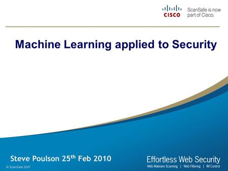 Machine Learning applied to Security Steve Poulson 25 th Feb 2010.