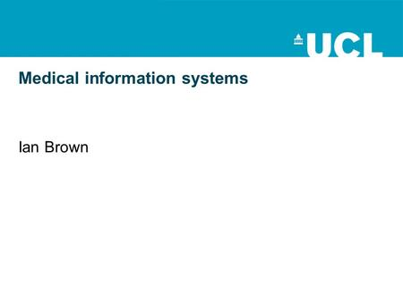 Medical information systems Ian Brown. Key questions What are the benefits and costs of medical information systems? How do design decisions affect patient.