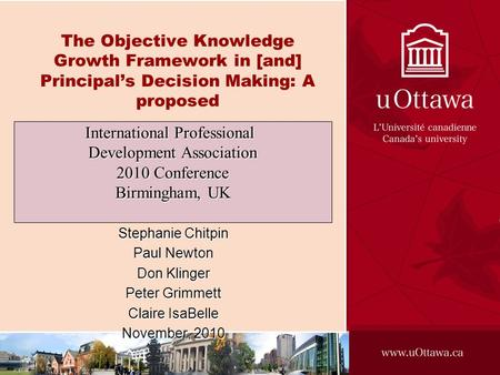 The Objective Knowledge Growth Framework in [and] Principals Decision Making: A proposed Stephanie Chitpin Paul Newton Don Klinger Peter Grimmett Claire.