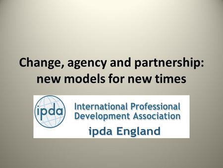 Change, agency and partnership: new models for new times.