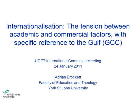 Internationalisation: The tension between academic and commercial factors, with specific reference to the Gulf (GCC) UCET International Committee Meeting.