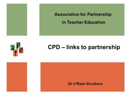 Association for Partnership in Teacher Education Dr dReen Struthers CPD – links to partnership.