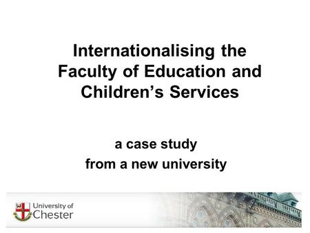 Internationalising the Faculty of Education and Childrens Services a case study from a new university.